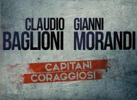 """Morandi e Baglioni """"Capitani Coraggiosi"""""""